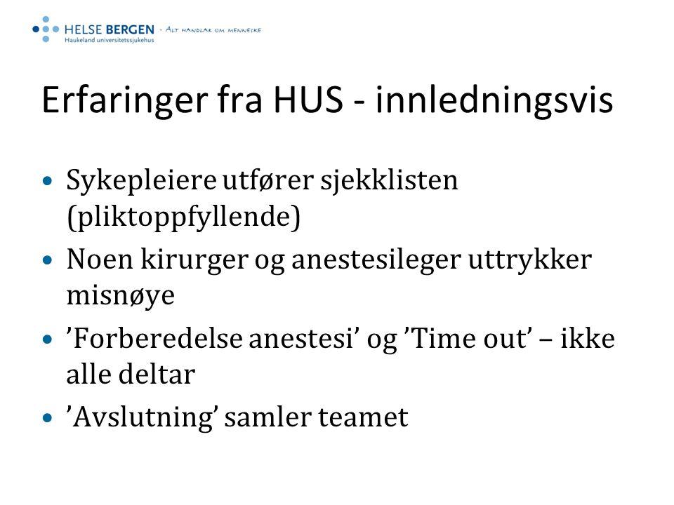 Erfaringer fra HUS - innledningsvis Sykepleiere utfører sjekklisten (pliktoppfyllende) Noen kirurger og anestesileger uttrykker misnøye 'Forberedelse