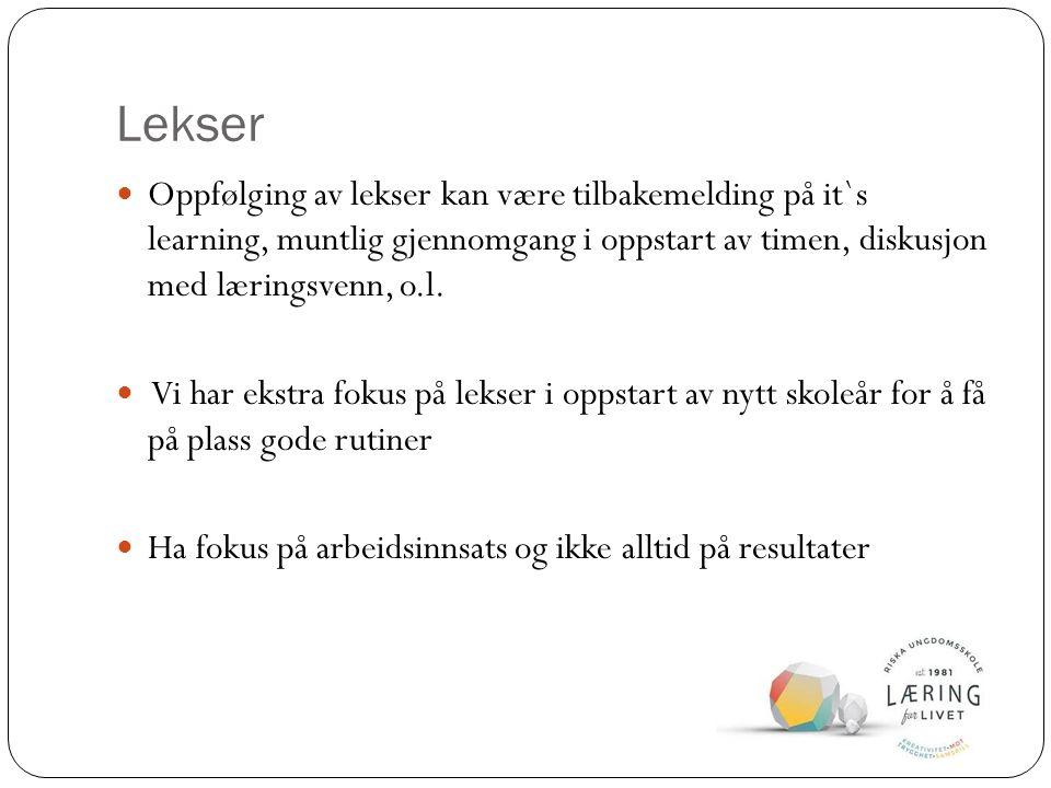 Lekser Oppfølging av lekser kan være tilbakemelding på it`s learning, muntlig gjennomgang i oppstart av timen, diskusjon med læringsvenn, o.l.