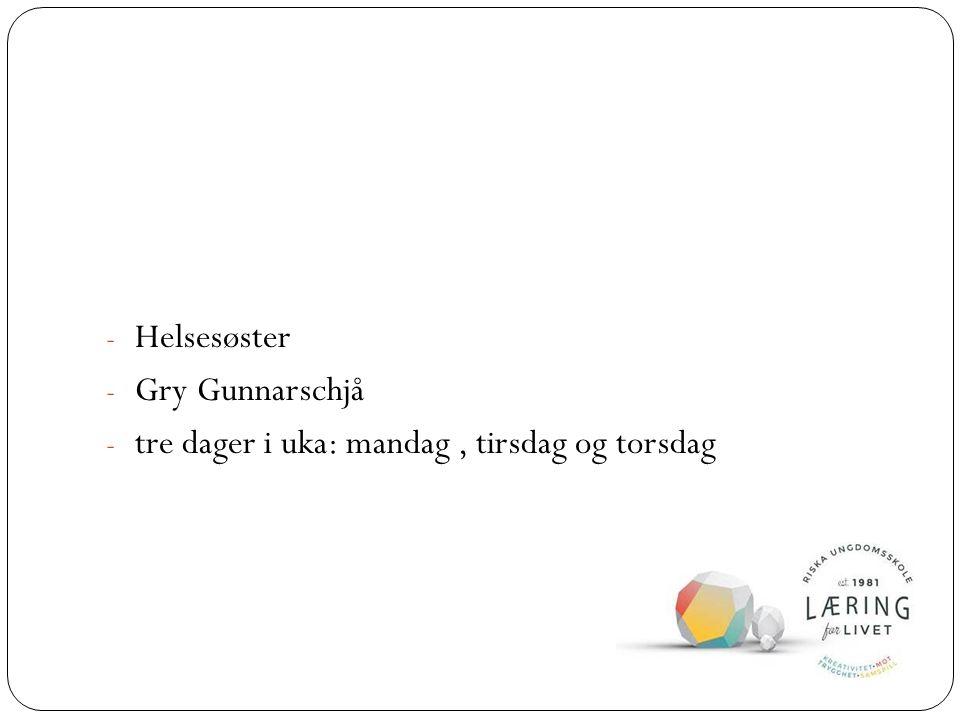 - Helsesøster - Gry Gunnarschjå - tre dager i uka: mandag, tirsdag og torsdag