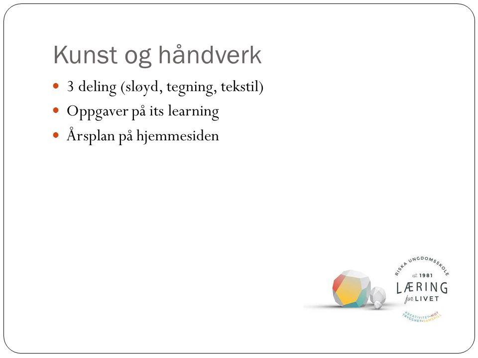 Kunst og håndverk 3 deling (sløyd, tegning, tekstil) Oppgaver på its learning Årsplan på hjemmesiden