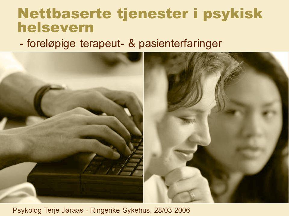Nettbaserte tjenester i psykisk helsevern - foreløpige terapeut- & pasienterfaringer Psykolog Terje Jøraas - Ringerike Sykehus, 28/03 2006