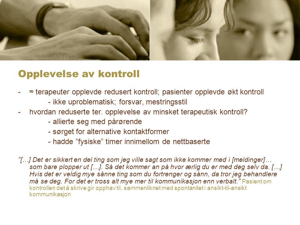 Opplevelse av kontroll -≈ terapeuter opplevde redusert kontroll; pasienter opplevde økt kontroll - ikke uproblematisk; forsvar, mestringsstil -hvordan reduserte ter.
