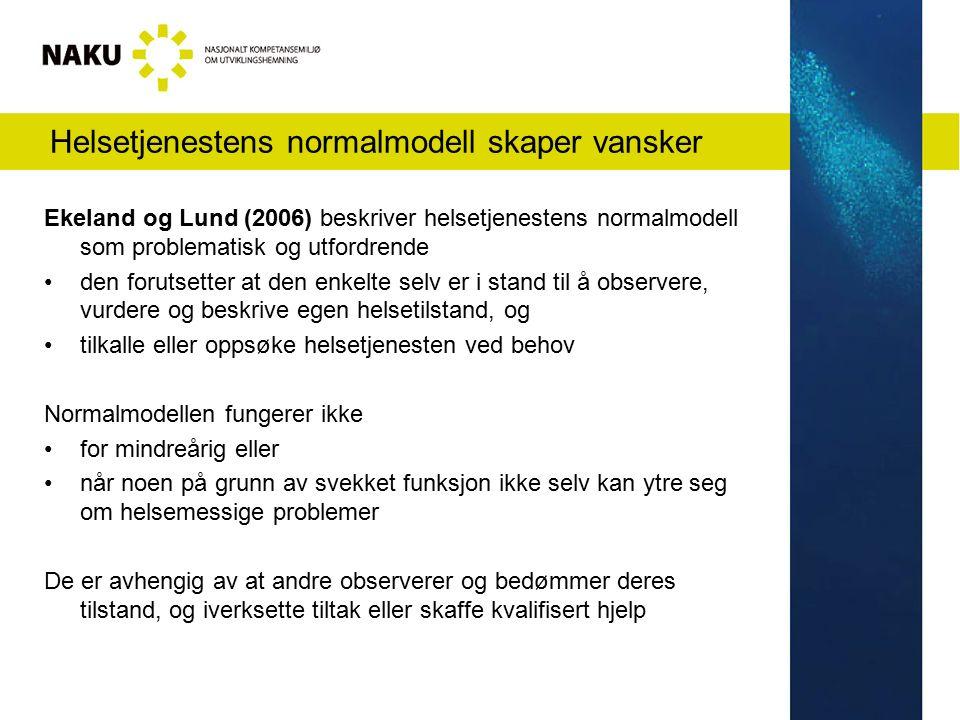 Helsetjenestens normalmodell skaper vansker Ekeland og Lund (2006) beskriver helsetjenestens normalmodell som problematisk og utfordrende den forutset