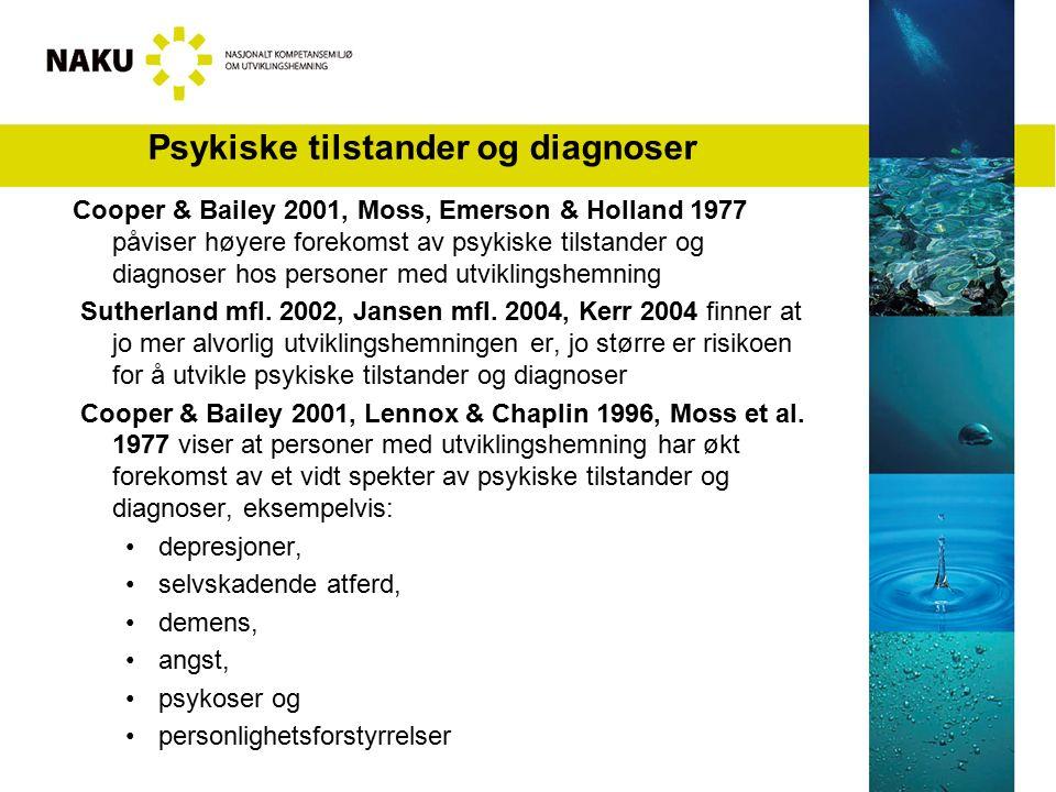 Psykiske tilstander og diagnoser Cooper & Bailey 2001, Moss, Emerson & Holland 1977 påviser høyere forekomst av psykiske tilstander og diagnoser hos p