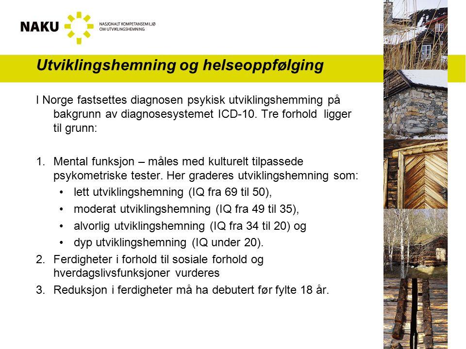 Utviklingshemning og helseoppfølging I Norge fastsettes diagnosen psykisk utviklingshemming på bakgrunn av diagnosesystemet ICD-10. Tre forhold ligger