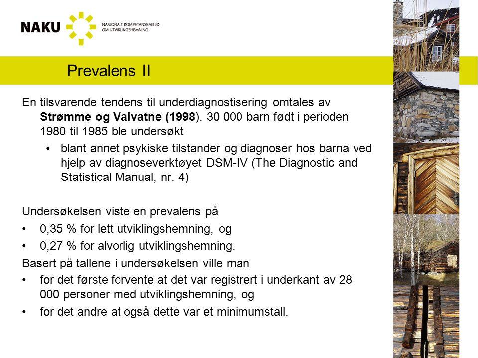 Prevalens II En tilsvarende tendens til underdiagnostisering omtales av Strømme og Valvatne (1998). 30 000 barn født i perioden 1980 til 1985 ble unde