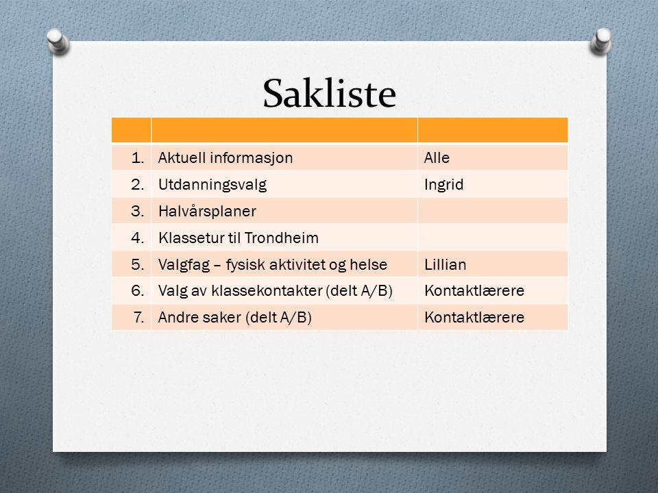 Sakliste 1.Aktuell informasjonAlle 2.UtdanningsvalgIngrid 3.Halvårsplaner 4.Klassetur til Trondheim 5.Valgfag – fysisk aktivitet og helseLillian 6.Valg av klassekontakter (delt A/B)Kontaktlærere 7.Andre saker (delt A/B)Kontaktlærere