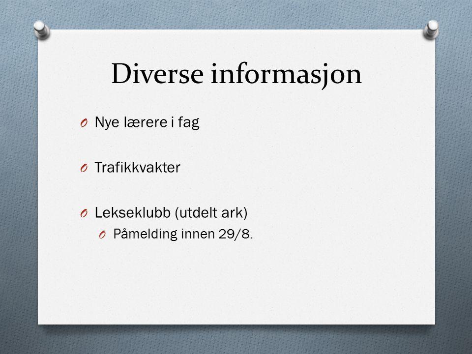 Diverse informasjon O Nye lærere i fag O Trafikkvakter O Lekseklubb (utdelt ark) O Påmelding innen 29/8.