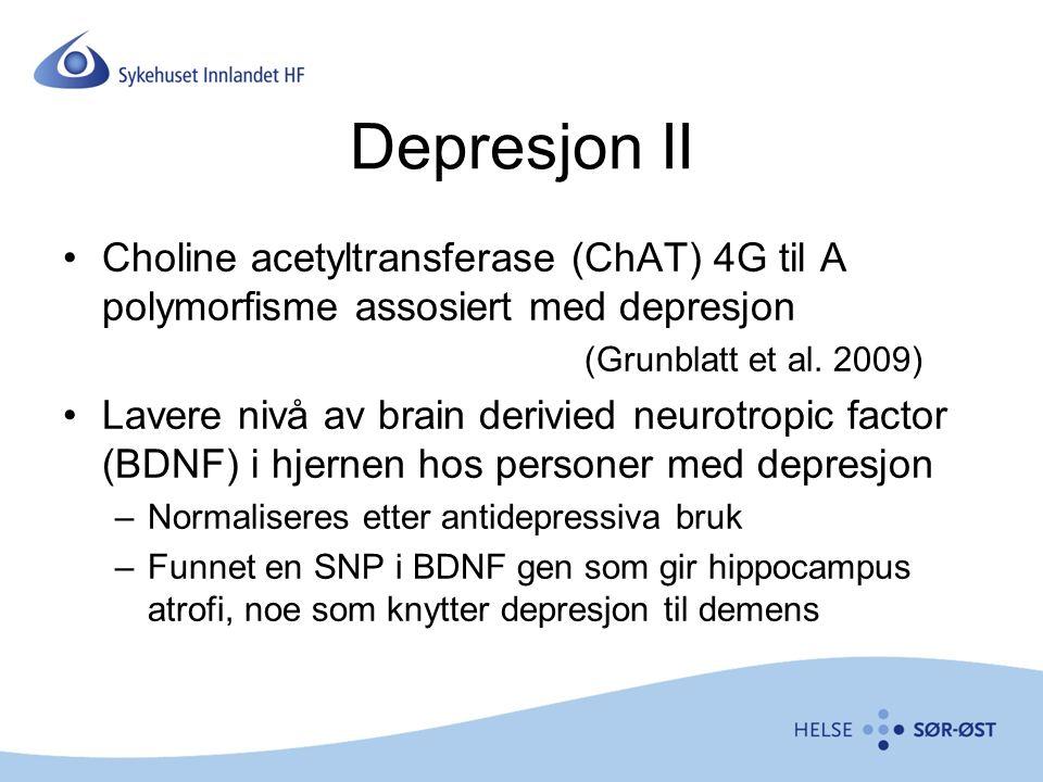 Depresjon II Choline acetyltransferase (ChAT) 4G til A polymorfisme assosiert med depresjon (Grunblatt et al.