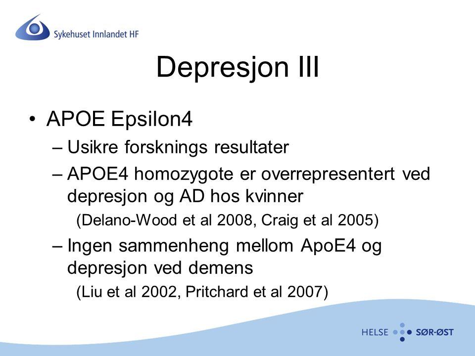 Depresjon III APOE Epsilon4 –Usikre forsknings resultater –APOE4 homozygote er overrepresentert ved depresjon og AD hos kvinner (Delano-Wood et al 2008, Craig et al 2005) –Ingen sammenheng mellom ApoE4 og depresjon ved demens (Liu et al 2002, Pritchard et al 2007)