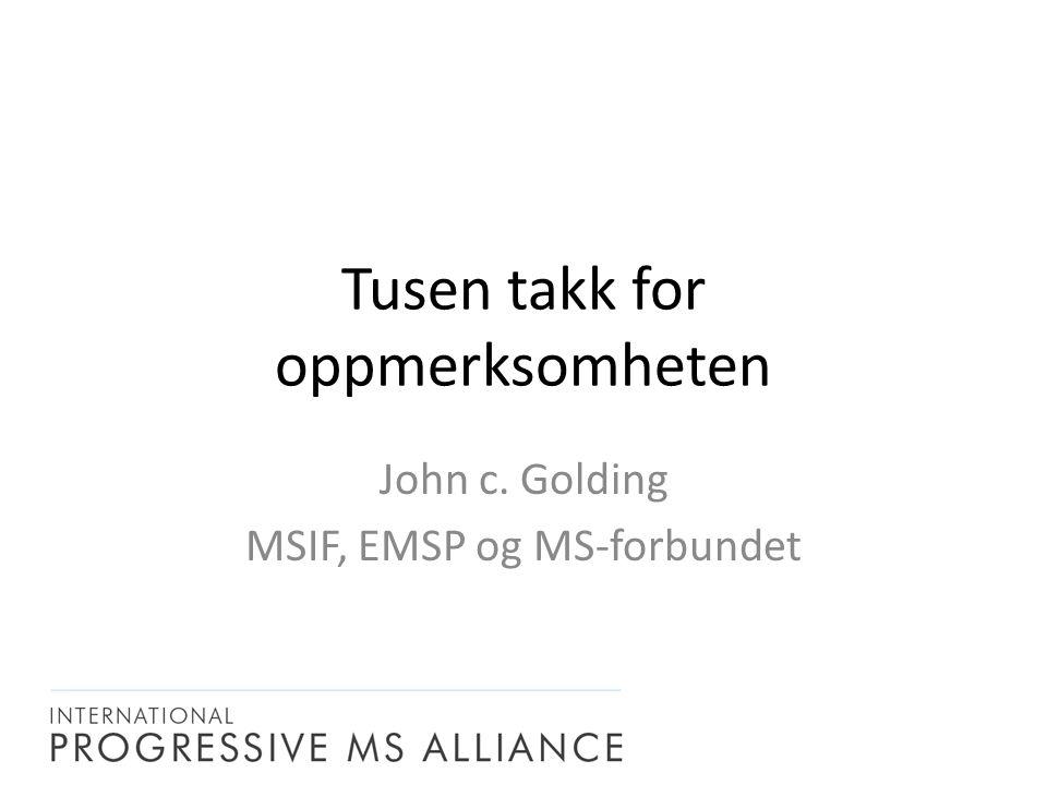 Tusen takk for oppmerksomheten John c. Golding MSIF, EMSP og MS-forbundet