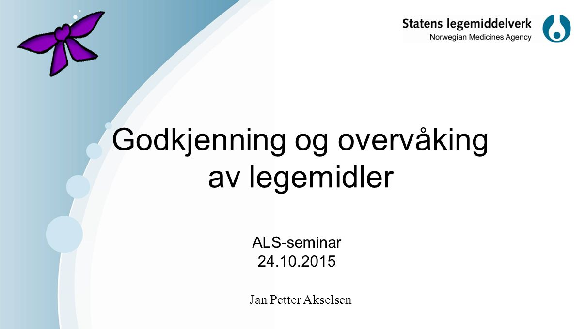 Godkjenning og overvåking av legemidler ALS-seminar 24.10.2015 Jan Petter Akselsen