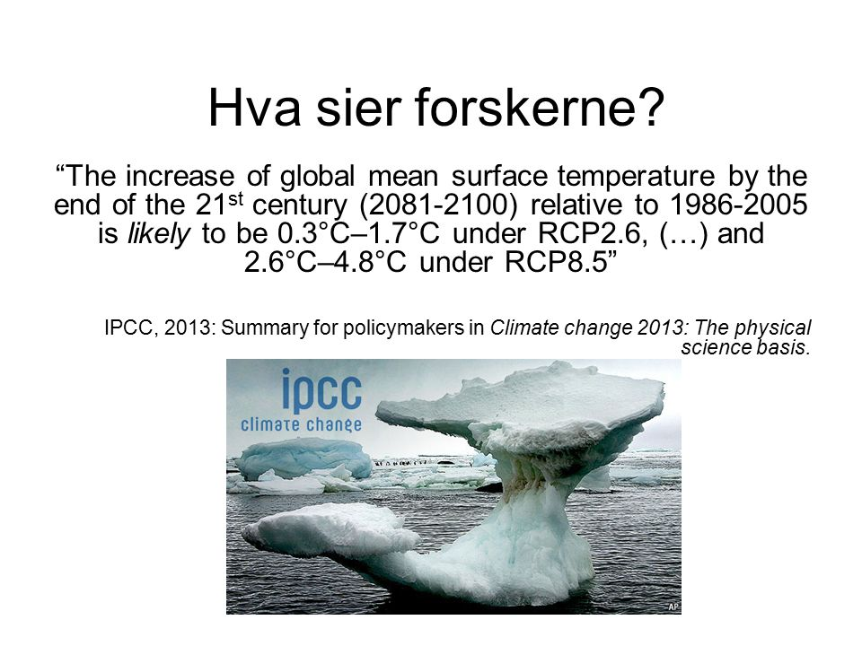 "Hva sier forskerne? ""The increase of global mean surface temperature by the end of the 21 st century (2081-2100) relative to 1986-2005 is likely to be"