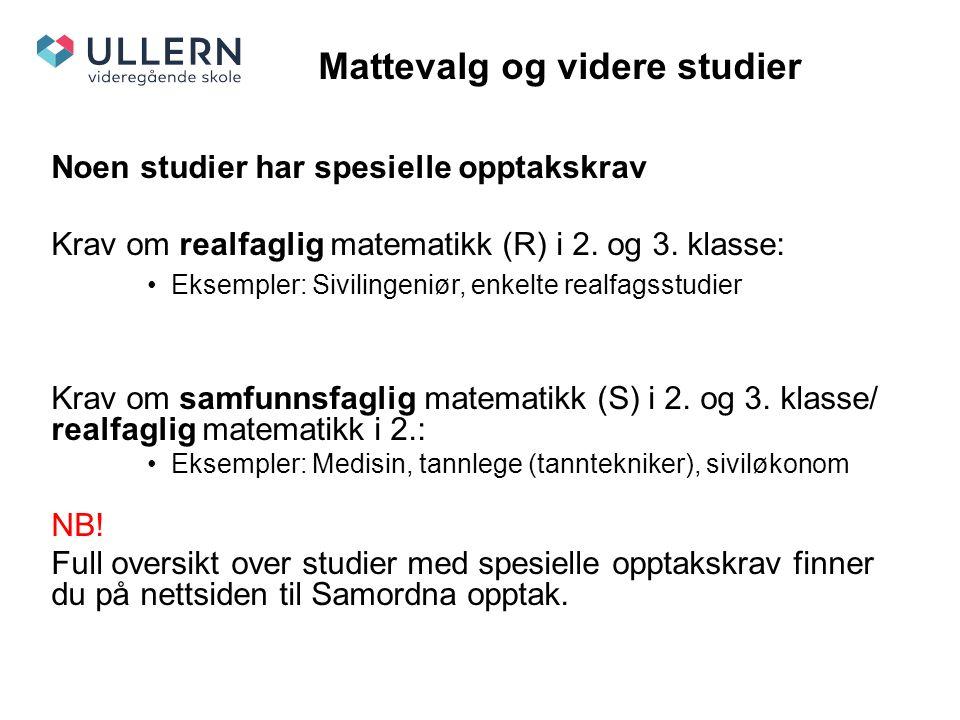 Mattevalg og videre studier Noen studier har spesielle opptakskrav Krav om realfaglig matematikk (R) i 2.