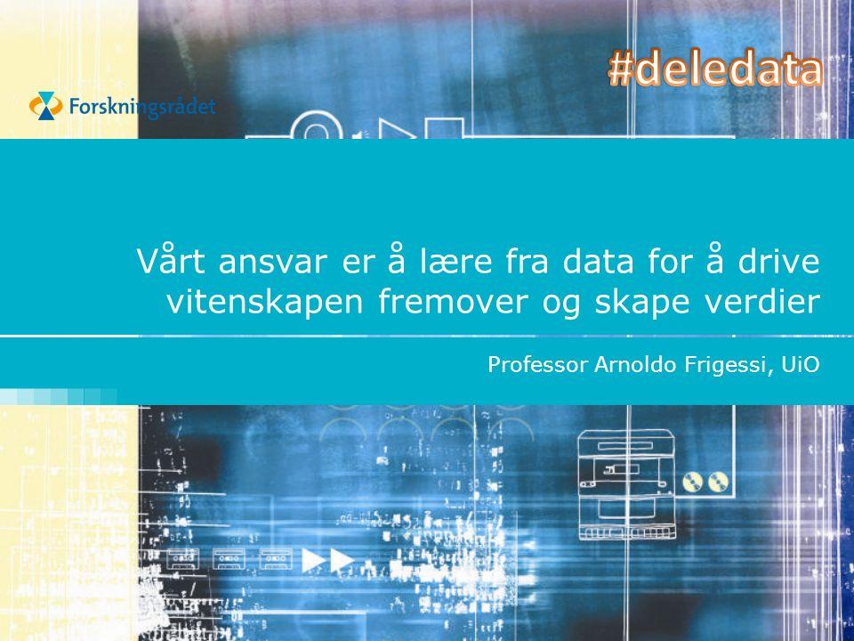 Vårt ansvar er å lære fra data for å drive vitenskapen fremover og skape verdier Professor Arnoldo Frigessi, UiO