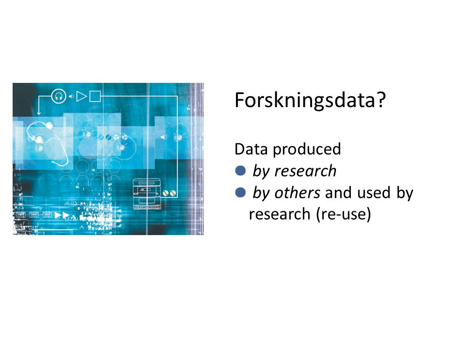 Forskningsdata? Data produced by research by others and used by research (re-use)