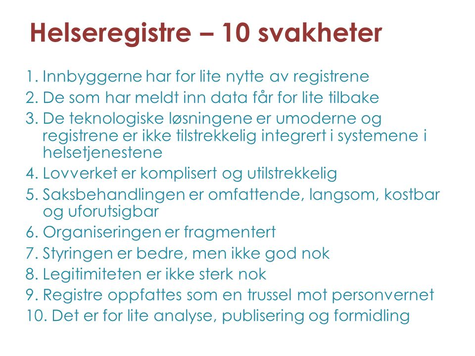 Helseregistre – 10 svakheter 1.Innbyggerne har for lite nytte av registrene 2.De som har meldt inn data får for lite tilbake 3.De teknologiske løsning
