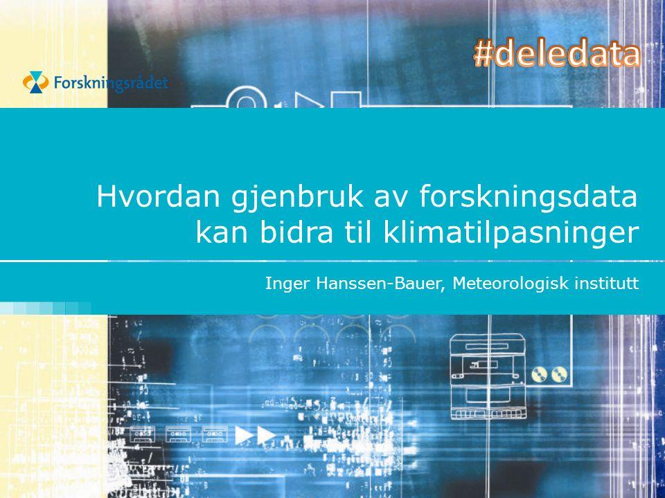 Hvordan gjenbruk av forskningsdata kan bidra til klimatilpasninger Inger Hanssen-Bauer, Meteorologisk institutt