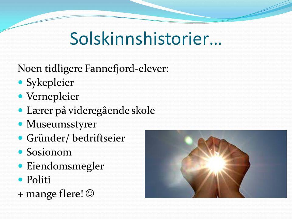 Solskinnshistorier… Noen tidligere Fannefjord-elever: Sykepleier Vernepleier Lærer på videregående skole Museumsstyrer Gründer/ bedriftseier Sosionom
