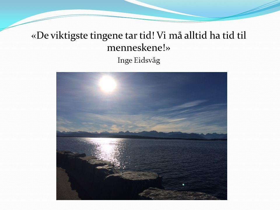 «De viktigste tingene tar tid! Vi må alltid ha tid til menneskene!» Inge Eidsvåg