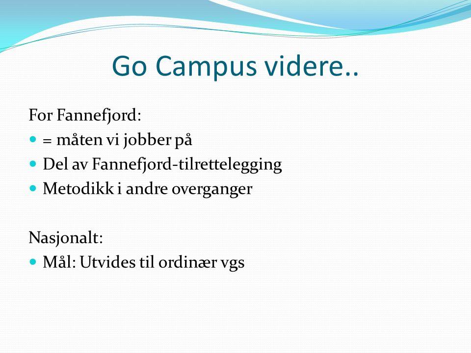 Go Campus videre.. For Fannefjord: = måten vi jobber på Del av Fannefjord-tilrettelegging Metodikk i andre overganger Nasjonalt: Mål: Utvides til ordi