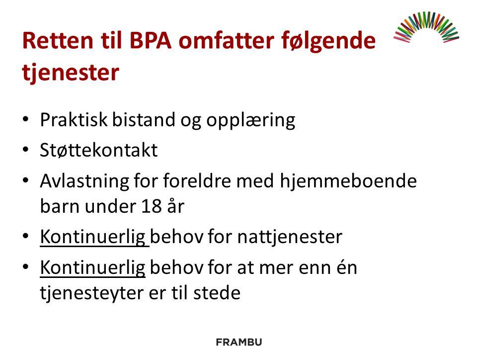 Retten til BPA omfatter følgende tjenester Praktisk bistand og opplæring Støttekontakt Avlastning for foreldre med hjemmeboende barn under 18 år Kontinuerlig behov for nattjenester Kontinuerlig behov for at mer enn én tjenesteyter er til stede
