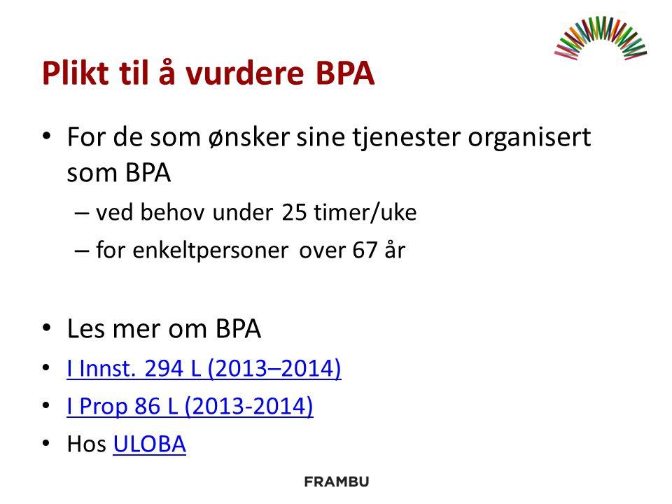 Plikt til å vurdere BPA For de som ønsker sine tjenester organisert som BPA – ved behov under 25 timer/uke – for enkeltpersoner over 67 år Les mer om BPA I Innst.