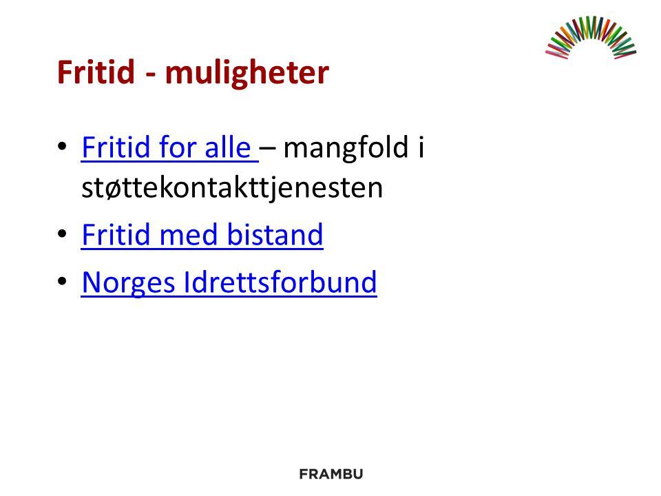 Fritid - muligheter Fritid for alle – mangfold i støttekontakttjenesten Fritid for alle Fritid med bistand Norges Idrettsforbund