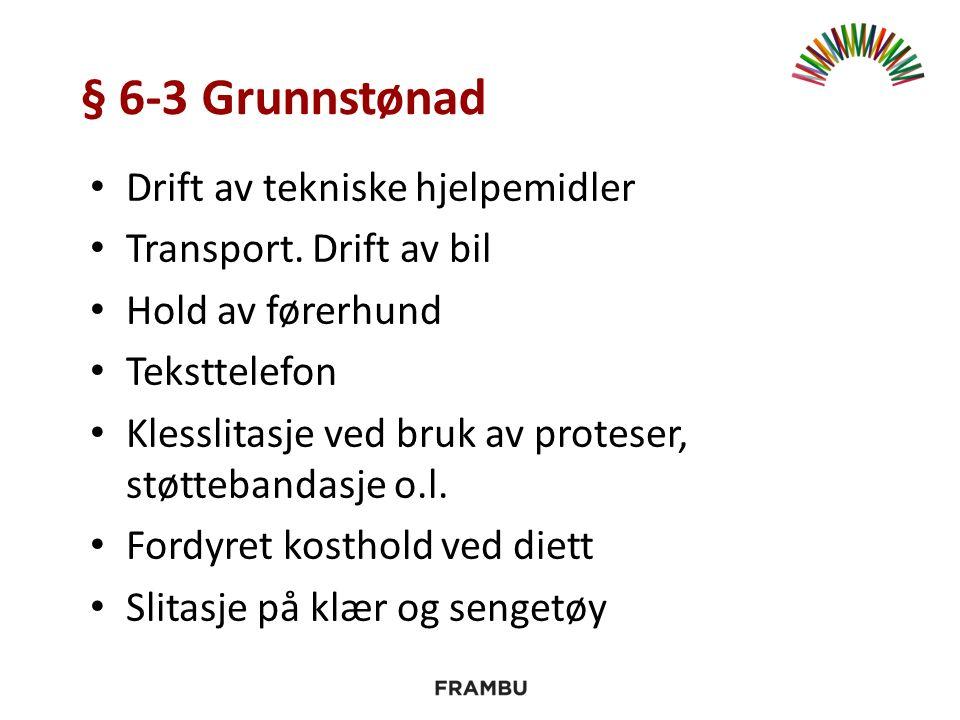 § 6-3 Grunnstønad Drift av tekniske hjelpemidler Transport.