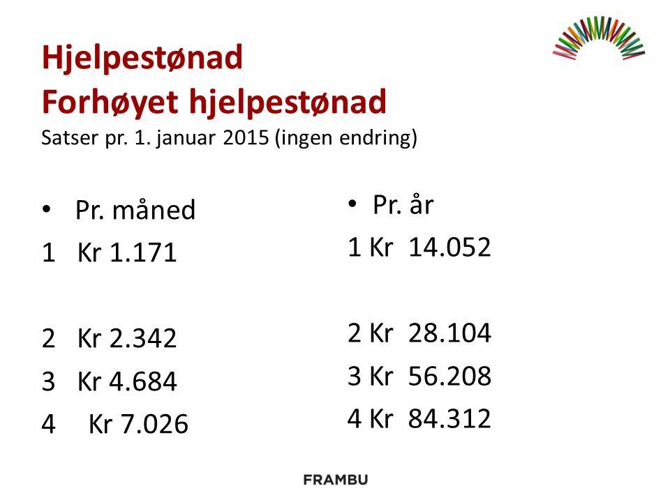 Hjelpestønad Forhøyet hjelpestønad Satser pr. 1. januar 2015 (ingen endring) Pr.