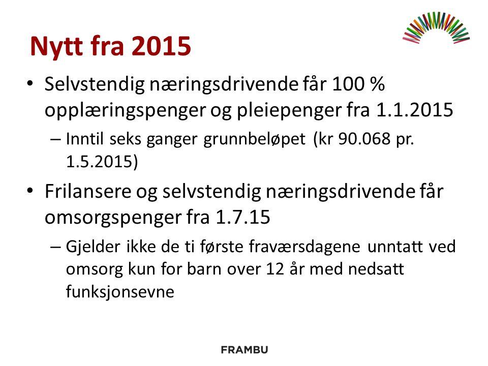 Nytt fra 2015 Selvstendig næringsdrivende får 100 % opplæringspenger og pleiepenger fra 1.1.2015 – Inntil seks ganger grunnbeløpet (kr 90.068 pr.