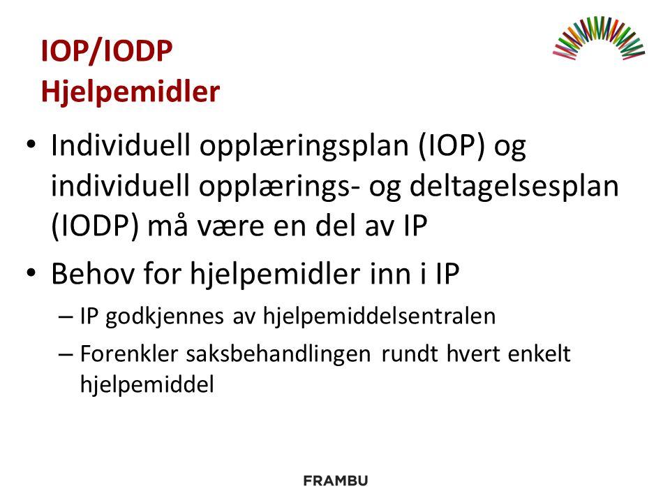 IOP/IODP Hjelpemidler Individuell opplæringsplan (IOP) og individuell opplærings- og deltagelsesplan (IODP) må være en del av IP Behov for hjelpemidler inn i IP – IP godkjennes av hjelpemiddelsentralen – Forenkler saksbehandlingen rundt hvert enkelt hjelpemiddel
