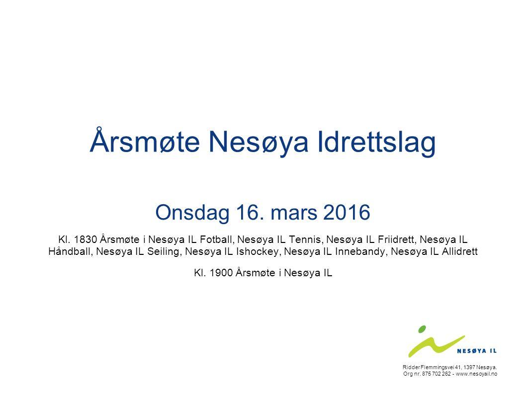 Årsmøte Nesøya Idrettslag Onsdag 16. mars 2016 Kl. 1830 Årsmøte i Nesøya IL Fotball, Nesøya IL Tennis, Nesøya IL Friidrett, Nesøya IL Håndball, Nesøya