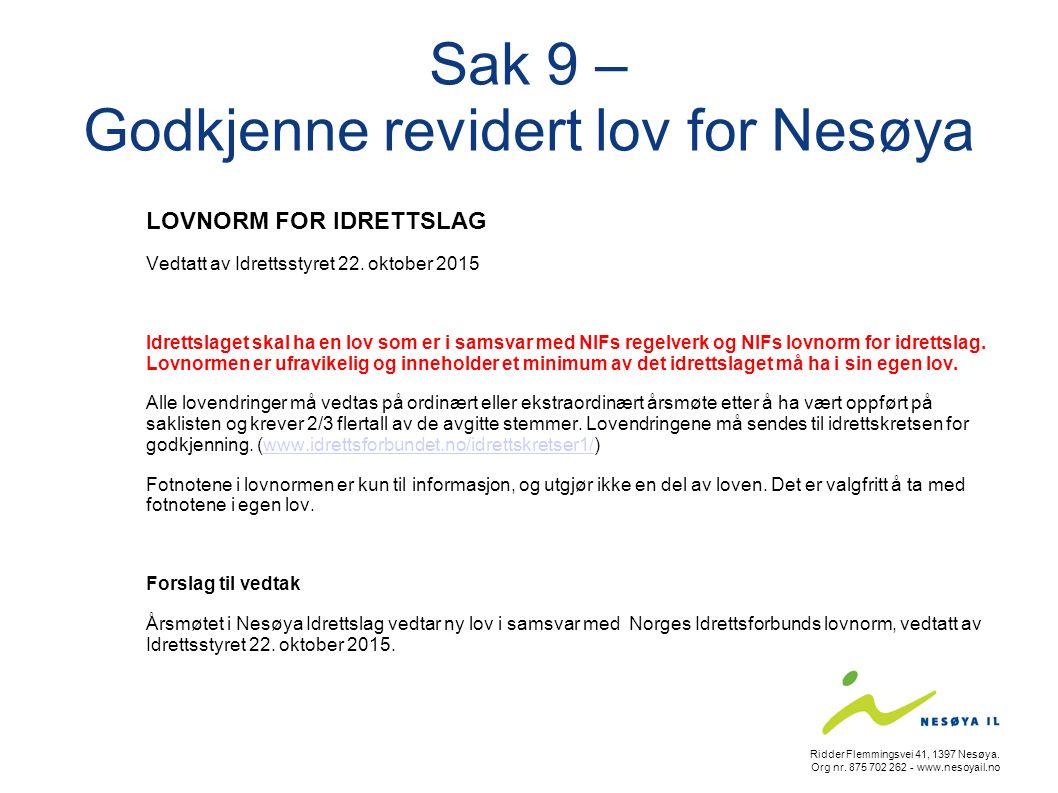 Sak 9 – Godkjenne revidert lov for Nesøya LOVNORM FOR IDRETTSLAG Vedtatt av Idrettsstyret 22. oktober 2015 Idrettslaget skal ha en lov som er i samsva