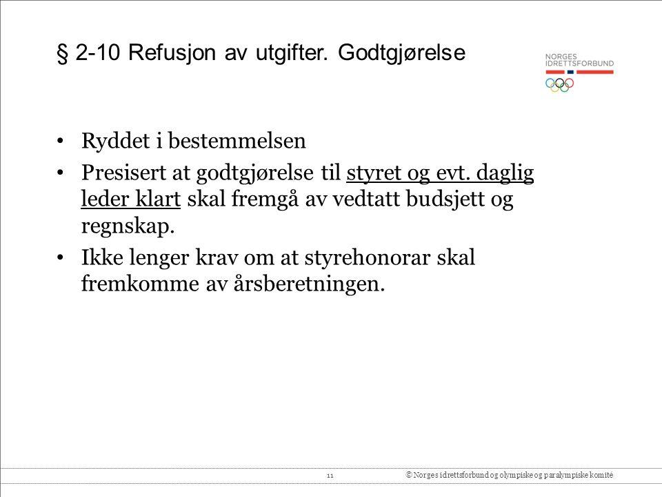 11© Norges idrettsforbund og olympiske og paralympiske komité § 2-10 Refusjon av utgifter. Godtgjørelse Ryddet i bestemmelsen Presisert at godtgjørels