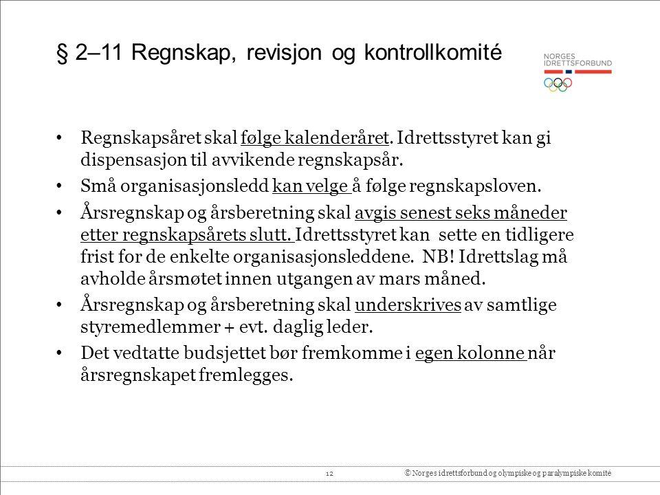 12© Norges idrettsforbund og olympiske og paralympiske komité § 2–11 Regnskap, revisjon og kontrollkomité Regnskapsåret skal følge kalenderåret. Idret