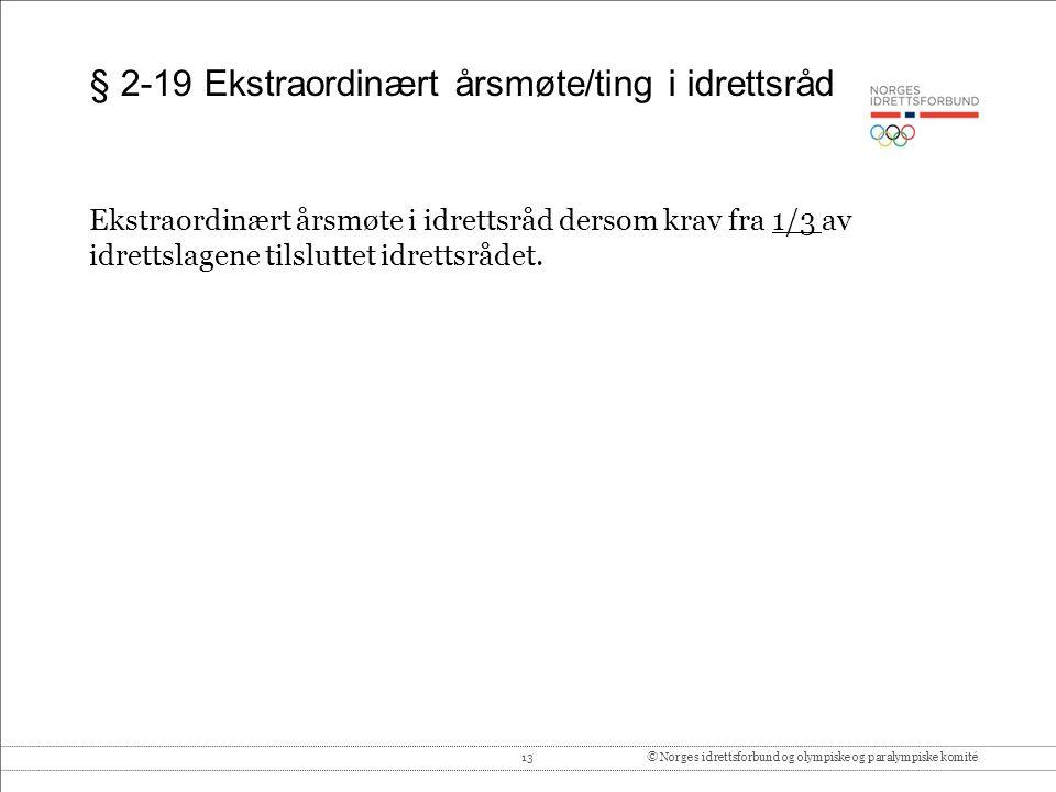 13© Norges idrettsforbund og olympiske og paralympiske komité § 2-19 Ekstraordinært årsmøte/ting i idrettsråd Ekstraordinært årsmøte i idrettsråd dersom krav fra 1/3 av idrettslagene tilsluttet idrettsrådet.