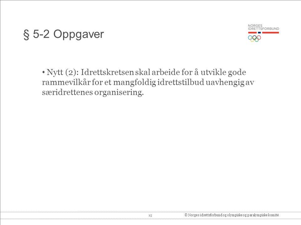 15© Norges idrettsforbund og olympiske og paralympiske komité § 5-2 Oppgaver Nytt (2): Idrettskretsen skal arbeide for å utvikle gode rammevilkår for et mangfoldig idrettstilbud uavhengig av særidrettenes organisering.
