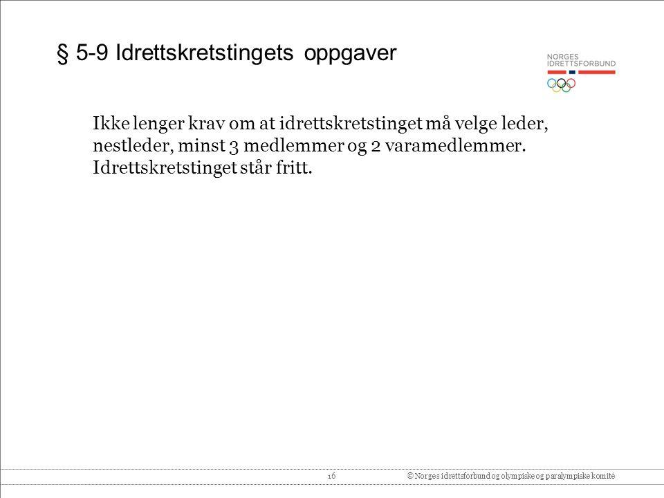 16© Norges idrettsforbund og olympiske og paralympiske komité § 5-9 Idrettskretstingets oppgaver Ikke lenger krav om at idrettskretstinget må velge le