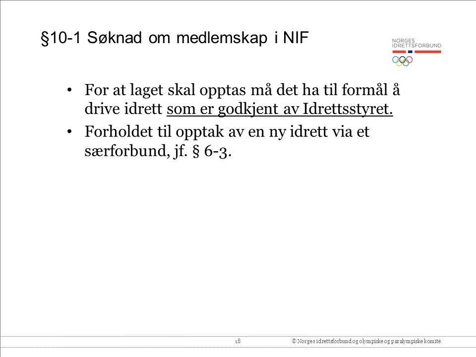 18© Norges idrettsforbund og olympiske og paralympiske komité §10-1 Søknad om medlemskap i NIF For at laget skal opptas må det ha til formål å drive idrett som er godkjent av Idrettsstyret.