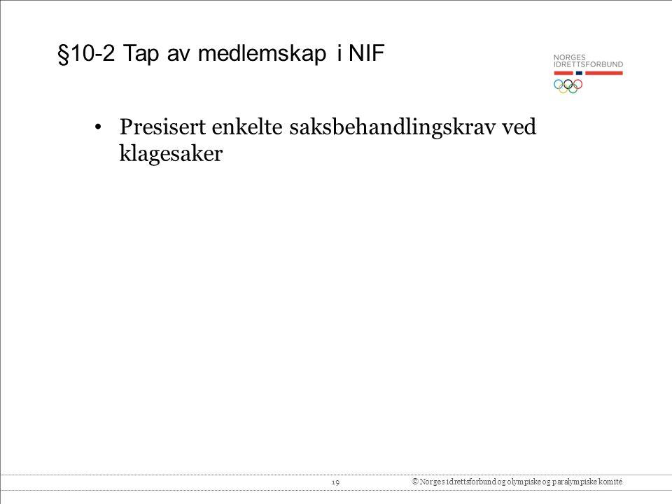 19© Norges idrettsforbund og olympiske og paralympiske komité §10-2 Tap av medlemskap i NIF Presisert enkelte saksbehandlingskrav ved klagesaker