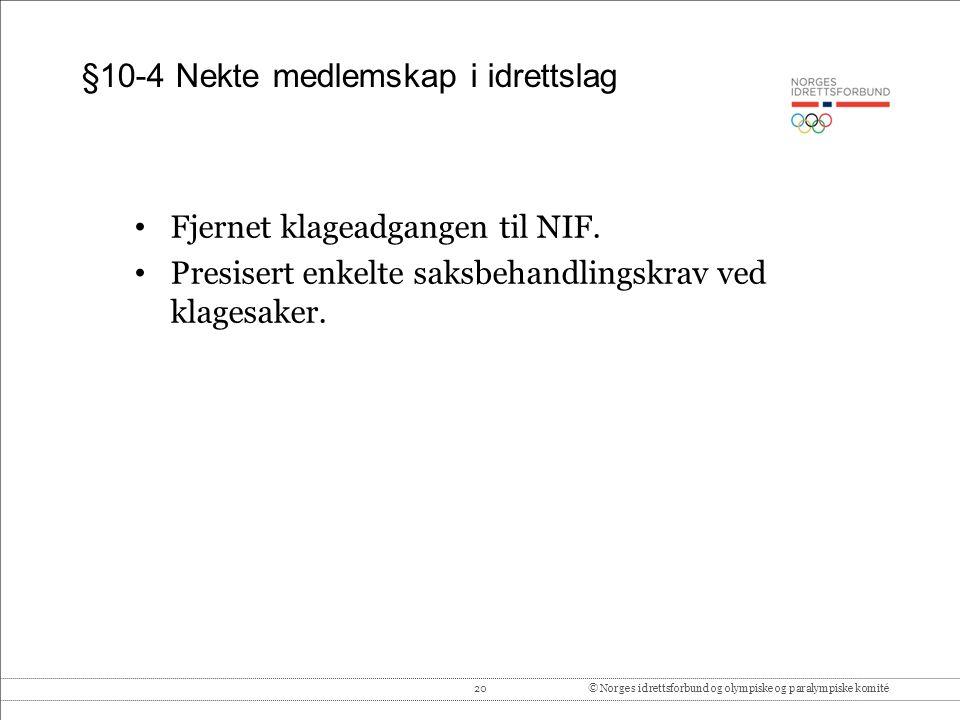 20© Norges idrettsforbund og olympiske og paralympiske komité §10-4 Nekte medlemskap i idrettslag Fjernet klageadgangen til NIF. Presisert enkelte sak