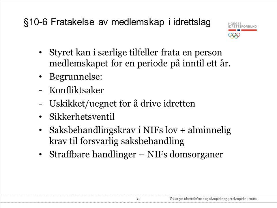 21© Norges idrettsforbund og olympiske og paralympiske komité §10-6 Fratakelse av medlemskap i idrettslag Styret kan i særlige tilfeller frata en person medlemskapet for en periode på inntil ett år.