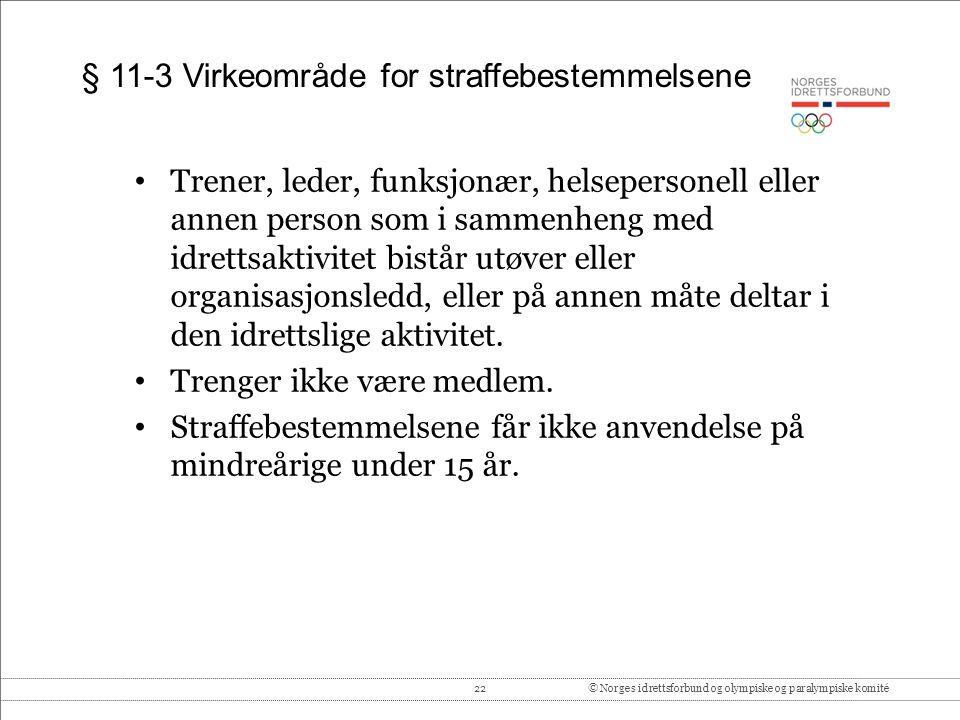 22© Norges idrettsforbund og olympiske og paralympiske komité § 11-3 Virkeområde for straffebestemmelsene Trener, leder, funksjonær, helsepersonell el