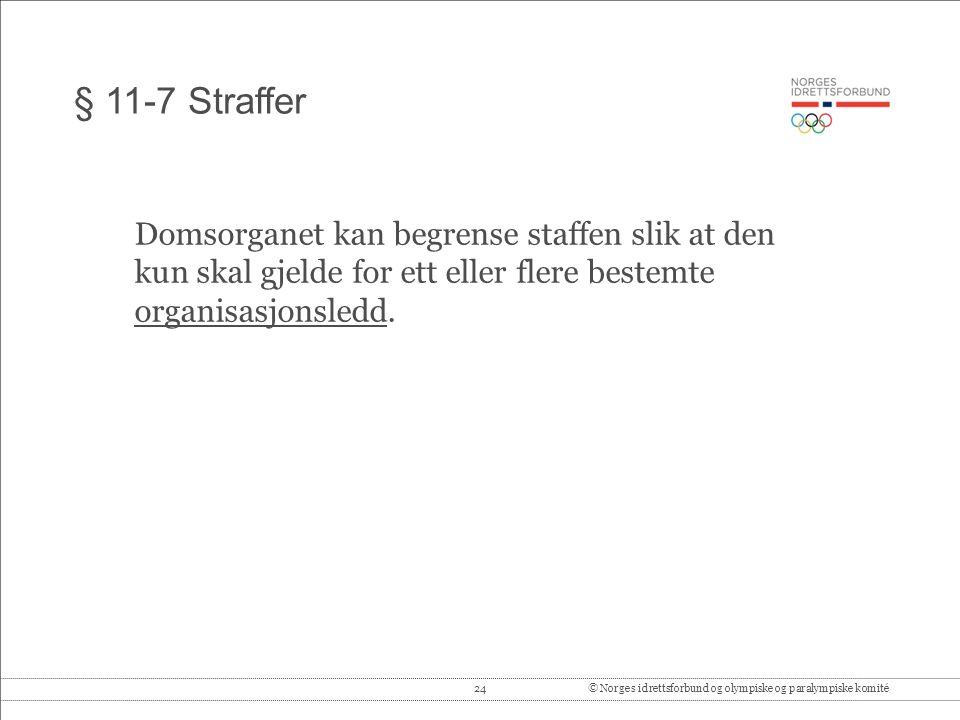 24© Norges idrettsforbund og olympiske og paralympiske komité § 11-7 Straffer Domsorganet kan begrense staffen slik at den kun skal gjelde for ett eller flere bestemte organisasjonsledd.
