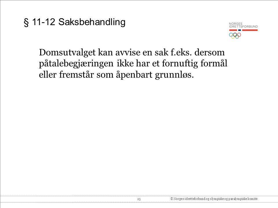 25© Norges idrettsforbund og olympiske og paralympiske komité § 11-12 Saksbehandling Domsutvalget kan avvise en sak f.eks. dersom påtalebegjæringen ik