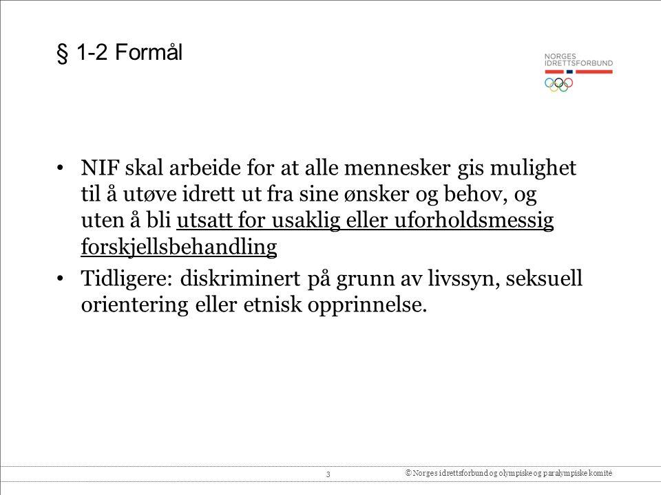 3© Norges idrettsforbund og olympiske og paralympiske komité § 1-2 Formål NIF skal arbeide for at alle mennesker gis mulighet til å utøve idrett ut fr