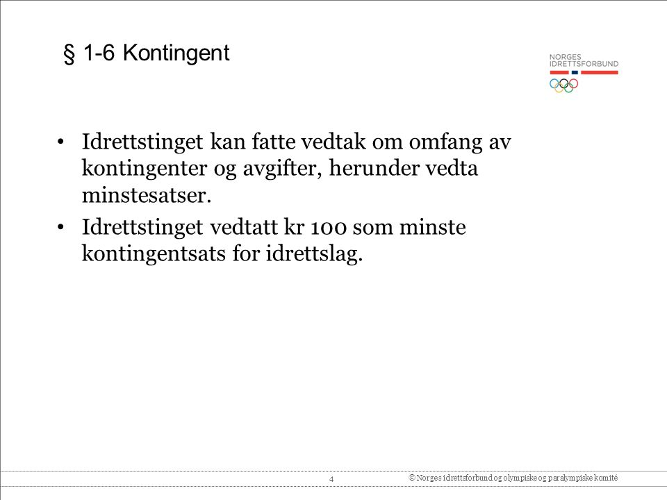 4© Norges idrettsforbund og olympiske og paralympiske komité § 1-6 Kontingent Idrettstinget kan fatte vedtak om omfang av kontingenter og avgifter, herunder vedta minstesatser.