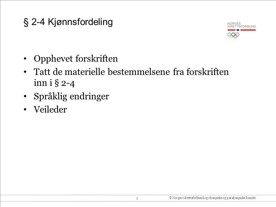 5© Norges idrettsforbund og olympiske og paralympiske komité § 2-4 Kjønnsfordeling Opphevet forskriften Tatt de materielle bestemmelsene fra forskrift