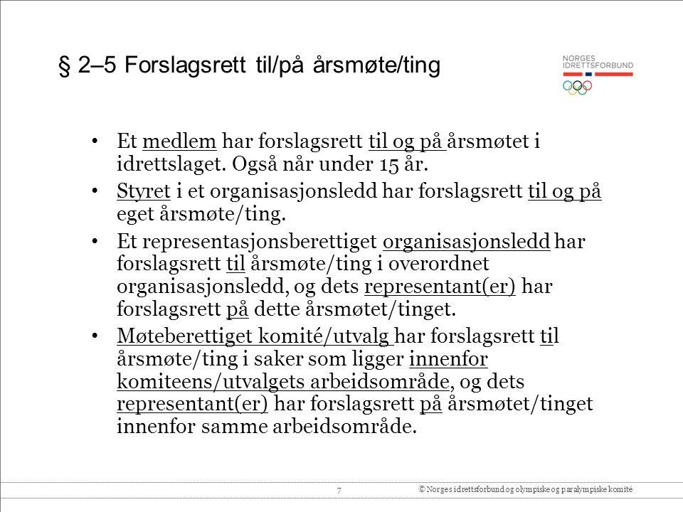 7© Norges idrettsforbund og olympiske og paralympiske komité § 2–5 Forslagsrett til/på årsmøte/ting Et medlem har forslagsrett til og på årsmøtet i idrettslaget.